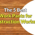 The Best Work Pants for Construction Workers   2021 Guide + 5 Reviews