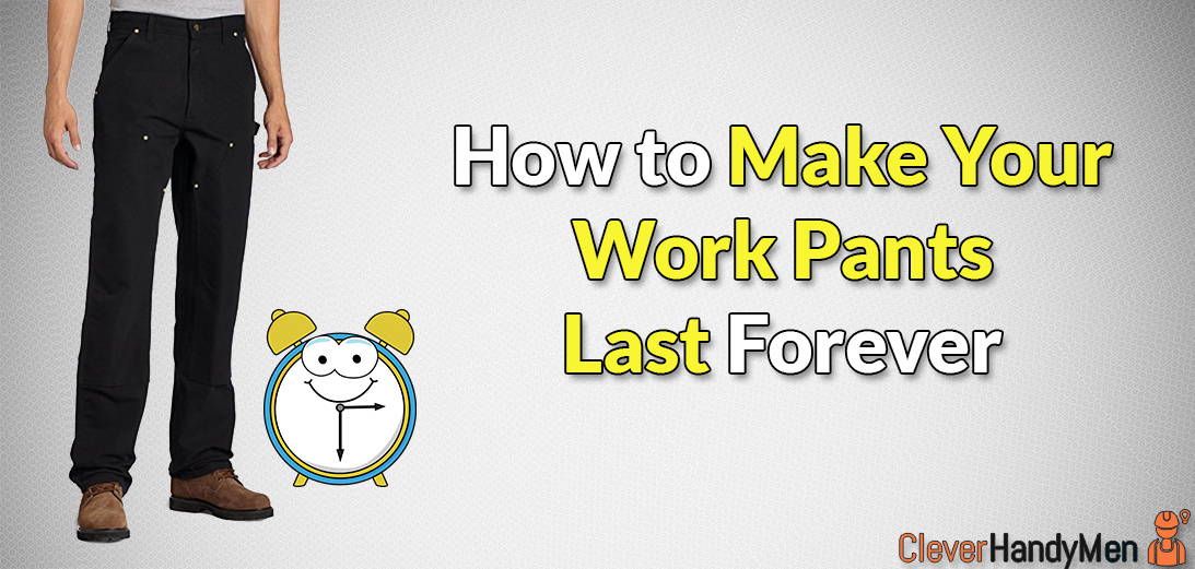 How to Make Your Work Pants Last Forever: 3 Easy Principles to Follow