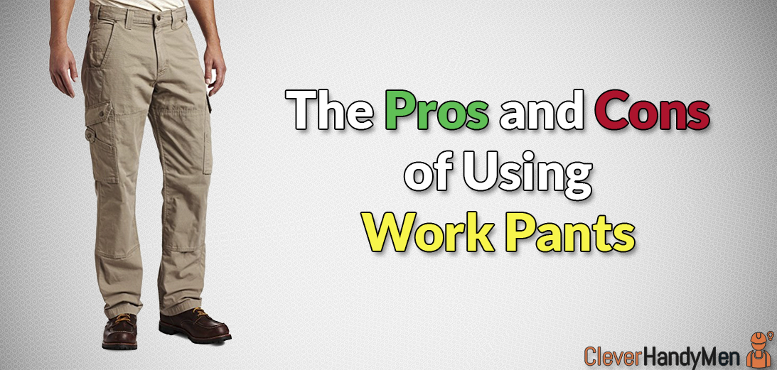 The 7 Pros and Cons of Using Work Pants: Should You Buy Them?