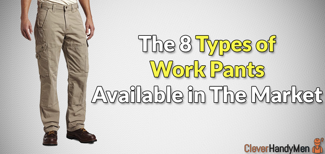 The 8 Types of Work Pants Available in The Market
