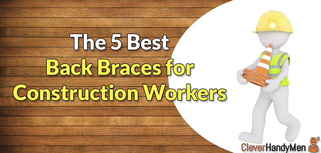 5 Best Back Braces for Construction Workers in 2021