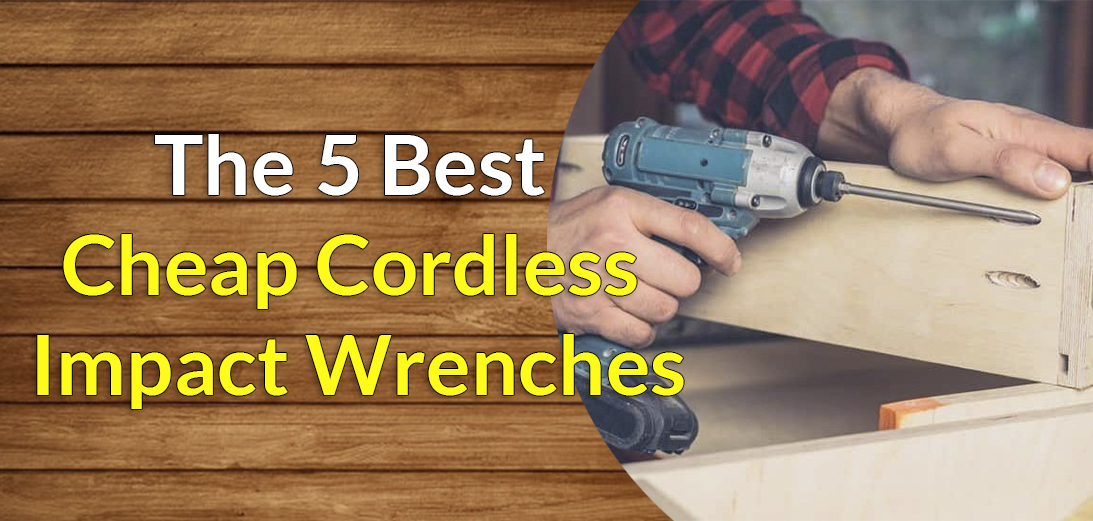 5 Best Cheap Cordless Impact Wrench in 2021