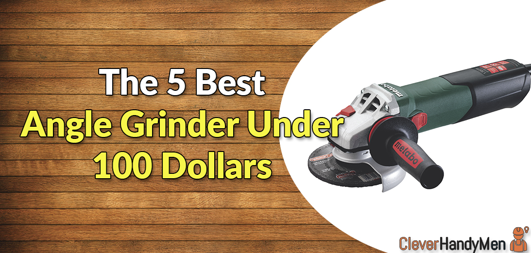 5 Best Angle Grinders Under 100 Dollars in 2021