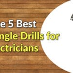 The Best Right Angle Drills for Electricians | 2021 Guide + 5 Reviews