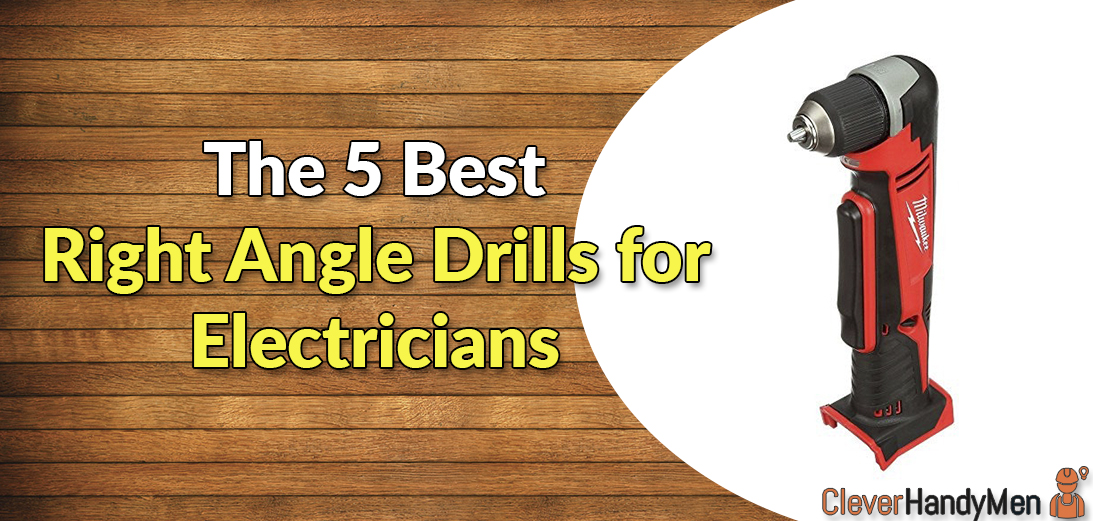 5 Best Right Angle Drills for Electricians in 2021