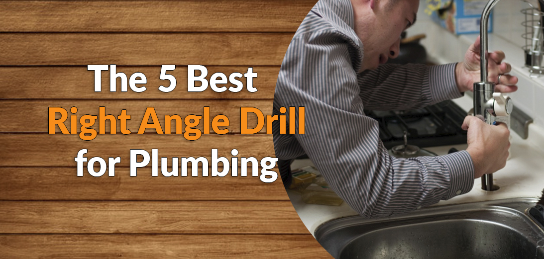5 Best Right Angle Drill for Plumbing in 2021
