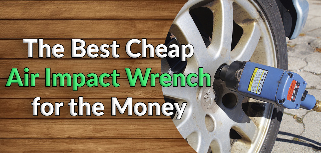 10 Best Air Cheap Impact Wrench for the Money in 2021