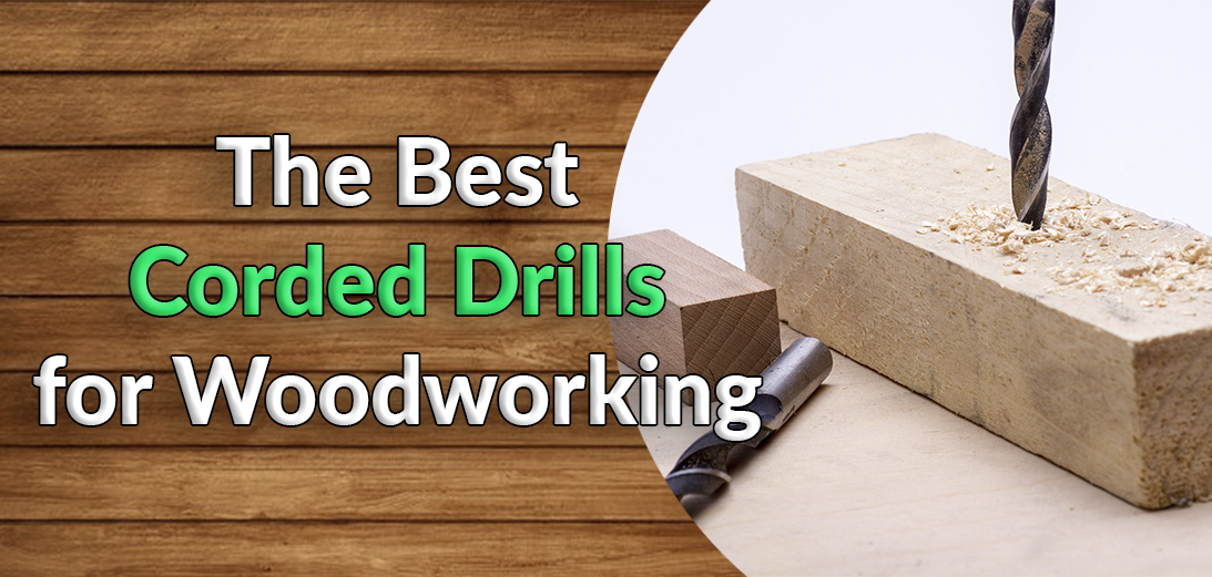 10 Best Corded Drill for Woodworking in 2021