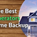 The Best Generators for Home Backup | 2021 Guide + 10 Reviews