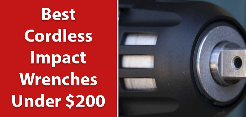 10 Best Cordless Impact Wrenches Under $200