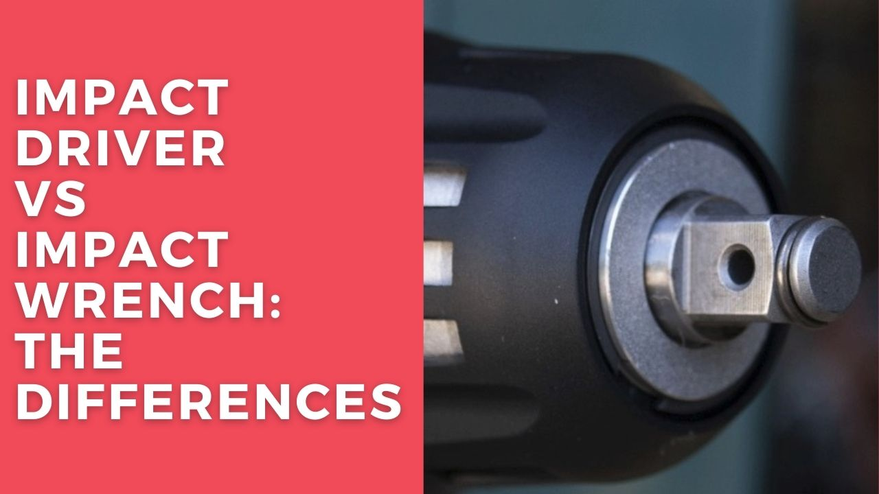 Impact Driver vs Impact Wrench: The Differences