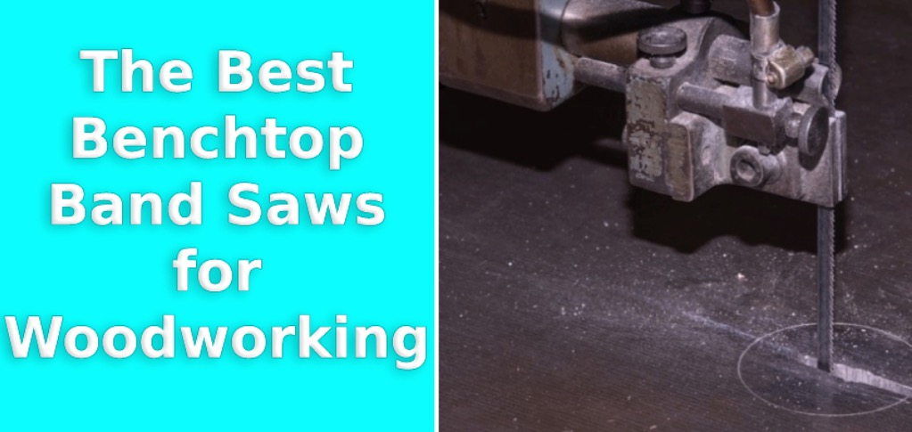 10 Best Benchtop Band Saws for Woodworking